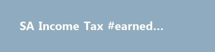 SA Income Tax #earned #income http://incom.remmont.com/sa-income-tax-earned-income/  #income tax companies # SA Income Tax What is income tax? Income tax is a tax levied on all income and profit received by a taxpayer (which includes individuals, companies and trusts). It is the national government's main source of income and is imposed by the Income Tax Act No. 58 of 1962. The form Continue Reading