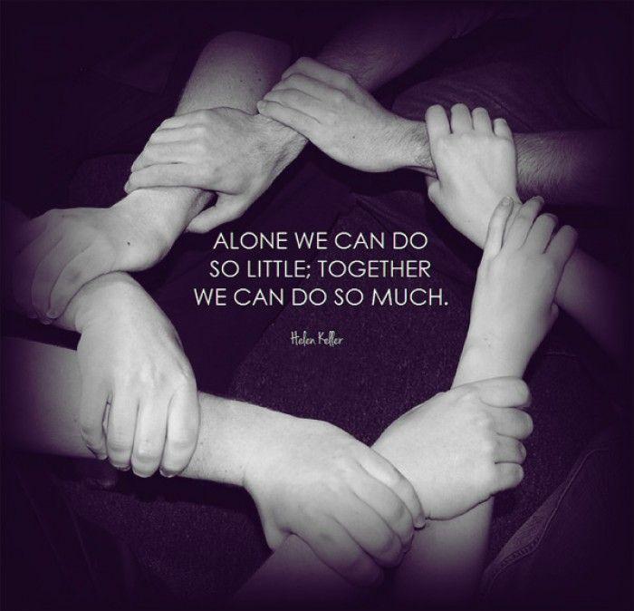 Helen Keller - Alone we can do so little, together we ...