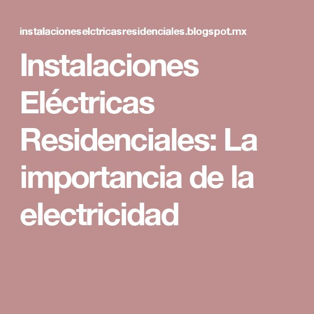 Instalaciones Eléctricas Residenciales: La importancia de la electricidad