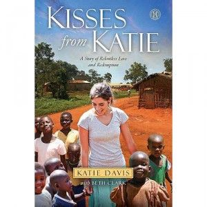 Kisses from Katie by Katie Davis  On my to read list.