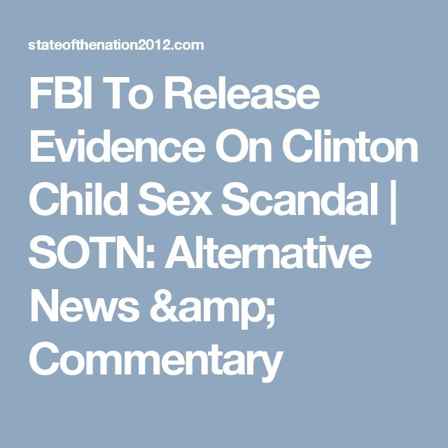 FBI To Release Evidence On Clinton Child Sex Scandal | SOTN: Alternative News & Commentary