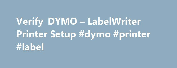 Verify DYMO – LabelWriter Printer Setup #dymo #printer #label http://indiana.remmont.com/verify-dymo-labelwriter-printer-setup-dymo-printer-label/  # You are here: Get Started Verify DYMO LabelWriter Printer Setup Verify DYMO LabelWriter Printer Setup You must install your DYMO LabelWriter printer and DYMO Label Software before you install Printable Postage. This ensures correct installation of your LabelWriter printer. If your LabelWriter printer does not print or has stopped printing…