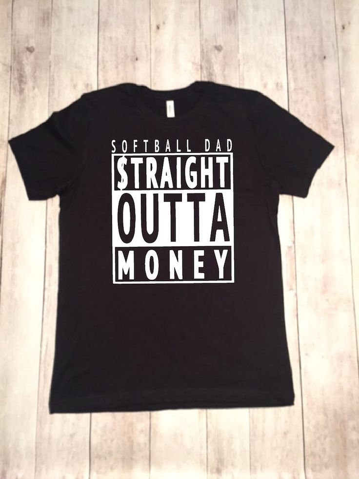 Softball Dad STRAIGHT OUTTA MONEY. Vinyl Is Used To Create This Design On  100%