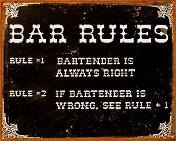 Unless I'm wrong ;): Tins Signs, Metals Signs, S'More Bar, Bartender Rules, Favorite Quotes, Bar Rules, Bar Signs, Bartender Life, 500 000 Posters