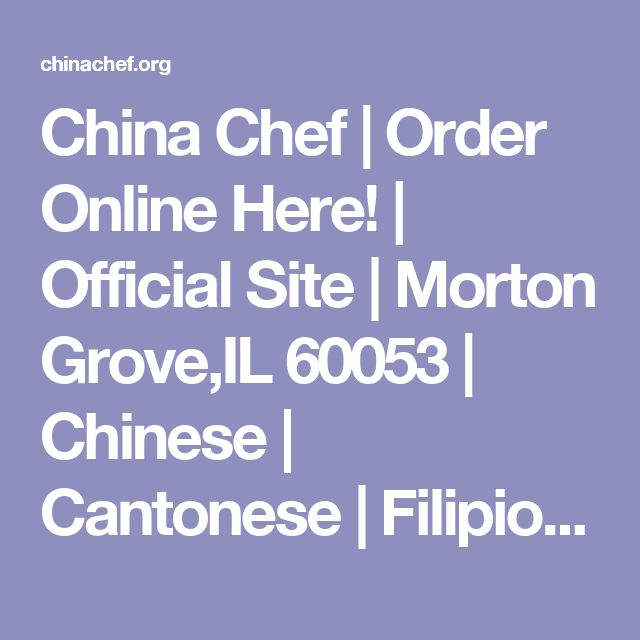 China Chef | Order Online Here! | Official Site | Morton Grove,IL 60053 | Chinese | Cantonese | Filipion Restaurant | Carryout | Delivery | Online Ordering | Dine in | Restaurant