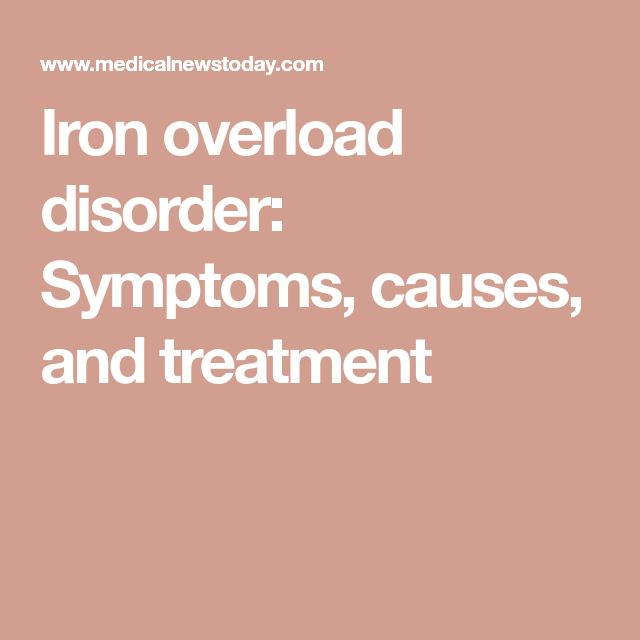 Iron overload disorder: Symptoms, causes, and treatment