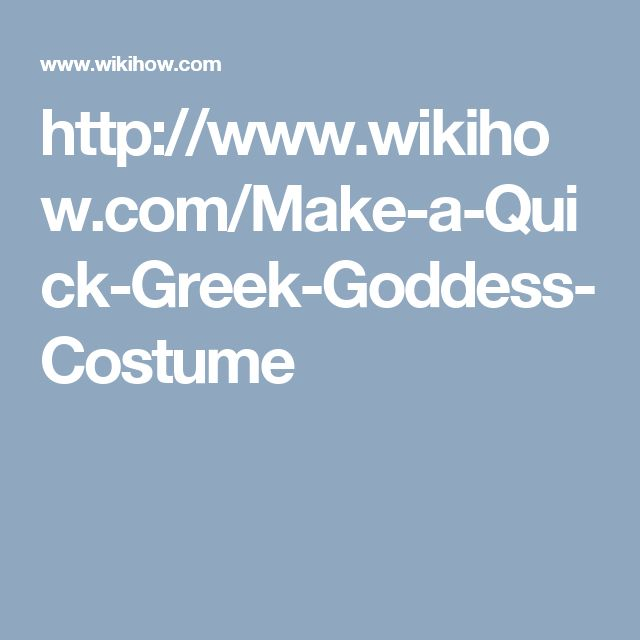 http://www.wikihow.com/Make-a-Quick-Greek-Goddess-Costume