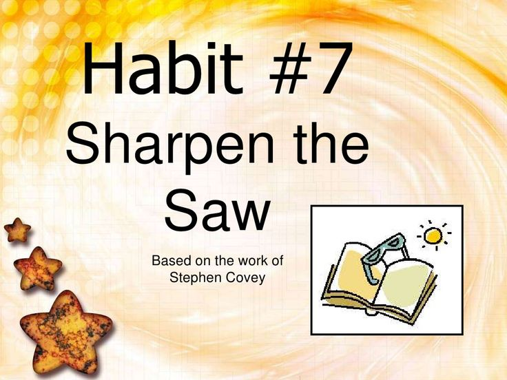 sharpen-the-saw-2 by danielleisathome via Slideshare