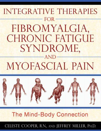 Integrative Therapies for Fibromyalgia, Chronic Fatigue Syndrome, and Myofascial Pain: The Mind-Body Connection by Celeste Cooper,http://www.amazon.com/dp/1594773238/ref=cm_sw_r_pi_dp_5GINsb1SSEQ1YPRC