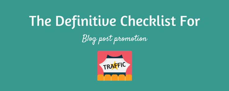 Use this checklist to promote your blog posts 3x faster and get a potential 300% traffic increase. This is the definitive checklist for blog post promotion.