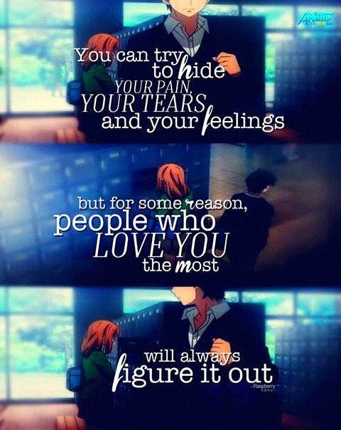Traduction FR : Tu peux essayer de cacher ta peine, tes larmes et tes sentiments. Mais pour des raisons inconnues, les personnes qui t'aiment le plus vont toujours le remarquer.    Orange