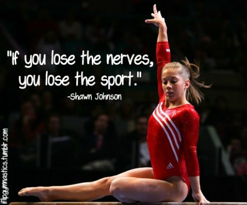 If you lose the nerves, you lose the sport. -Shawn Johnson