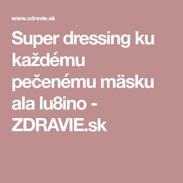 Super dressing ku každému pečenému mäsku ala lu8ino - ZDRAVIE.sk