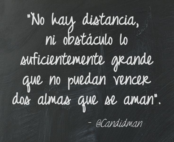 No hay distancia ni obstáculo lo suficientemente grande que no puedan vencer dos almas que se aman.  @Candidman     #Poemas Amor Candidman Poema @candidman