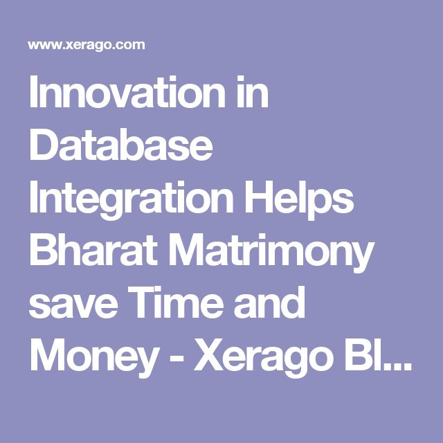 Innovation in Database Integration Helps Bharat Matrimony save Time and Money - Xerago Blog