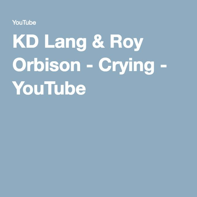 KD Lang & Roy Orbison - Crying - YouTube