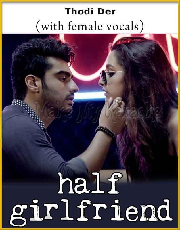 http://makemykaraoke.com/thodi-der-with-female-vocals-half-girlfriend-video.html  Song Name : Thodi Der (With Female Vocals)    Movie/Album : Half Girlfriend    Singer(s) : Farhan Saeed, Shreya Ghoshal   Year Of Release : 2017   Music Director : Farhan Saeed   Cast I...
