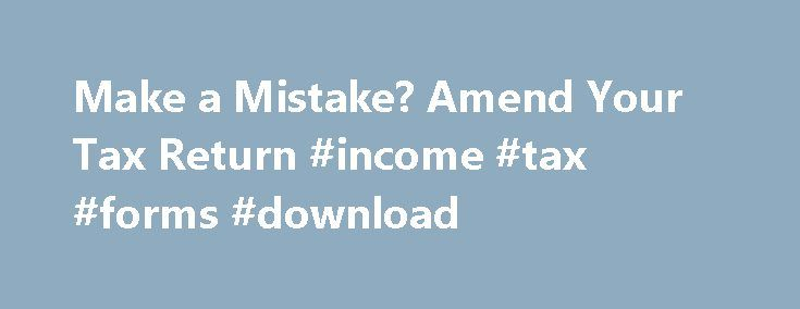 Make a Mistake? Amend Your Tax Return #income #tax #forms #download http://incom.nef2.com/2017/05/11/make-a-mistake-amend-your-tax-return-income-tax-forms-download/  #how to make income tax return # Like – Click this link to Add this page to your bookmarks Share – Click this link to Share this page through email or social media Print – Click this link to Print this page Make a Mistake? Amend Your Tax Return Summertime Tax Tip 2014-24, August 27, […]
