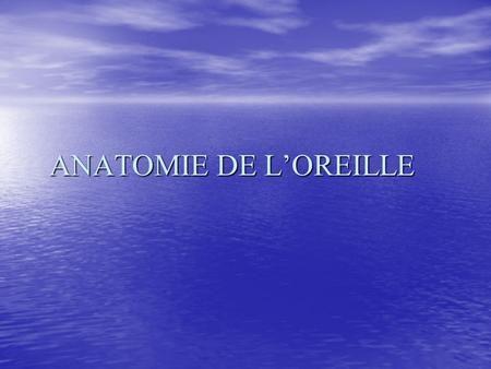ANATOMIE DE LOREILLE. 1 ère partie: OREILLE EXTERNE Cest la portion de lappareil…