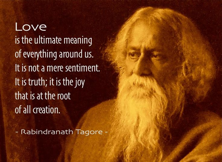 Rabindranath Tagore ...at the root of all creation.