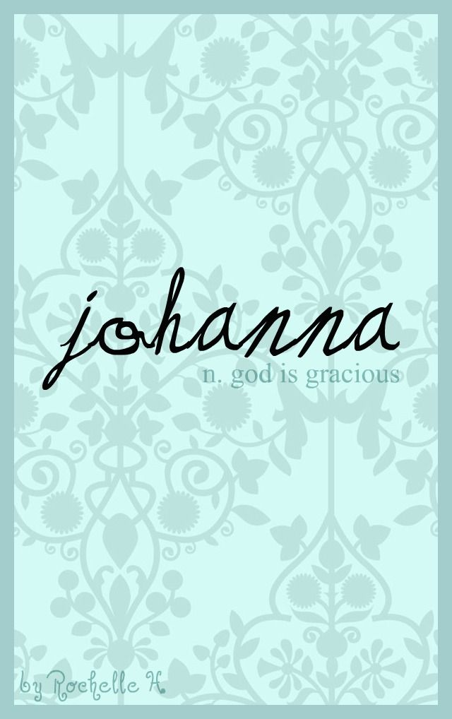Baby Girl Name: Johanna. Meaning: God is Gracious. Origin: Hebrew. http://www.pinterest.com/vintagedaydream/baby-names/