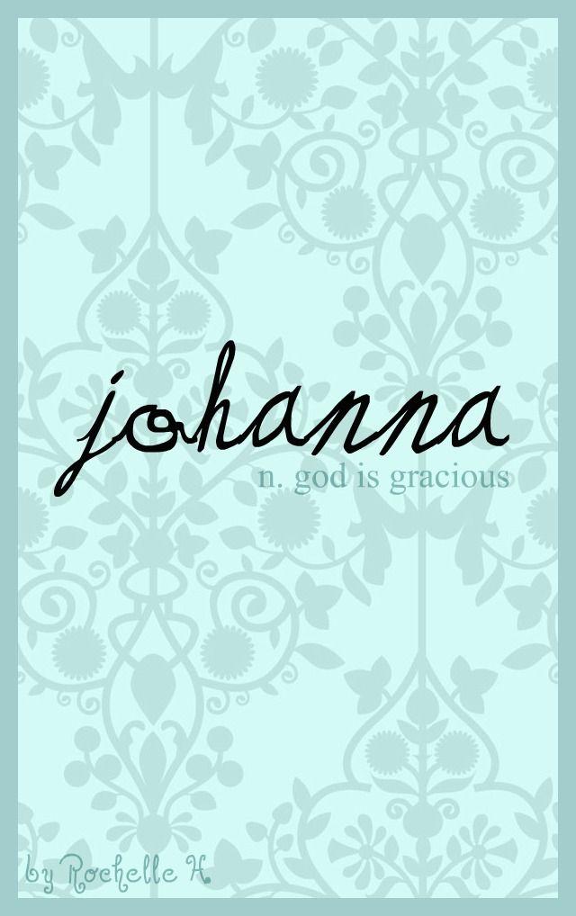 Baby Girl Name: Johanna. Meaning: God is Gracious. Origin: Hebrew. http://www.pinterest.com/vintagedaydream/baby-names/