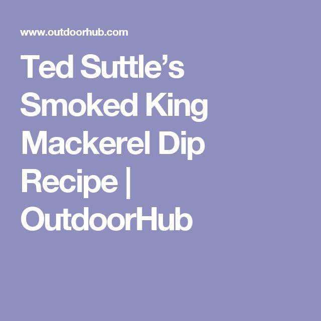 Ted Suttle's Smoked King Mackerel Dip Recipe   OutdoorHub