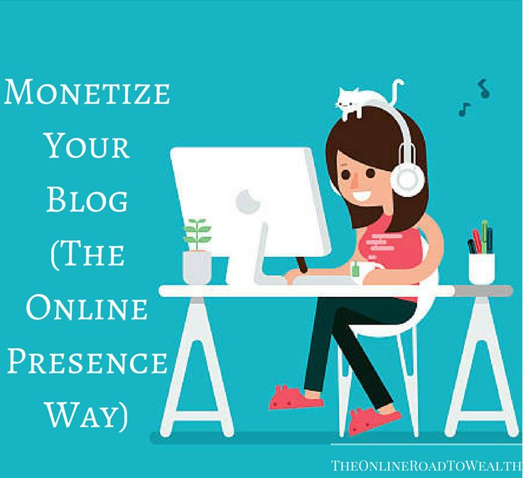 Monetize Your Blog (The Online Presence Way). Start making money with your blog.
