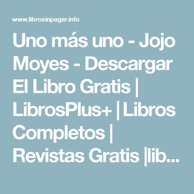 Uno más uno - Jojo Moyes - Descargar El Libro Gratis | LibrosPlus+ | Libros Completos | Revistas Gratis |libros electrónicos,PDF,EPUB,MOBI