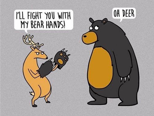 """cervo con guantoni a forma di zampe d'orso, rivolto a un orso: """"I'LL FIGHT YOU WITH MY BARE HANDS"""" Risposta dell'orso con occhi alzati al cielo: """"OH DEER"""""""