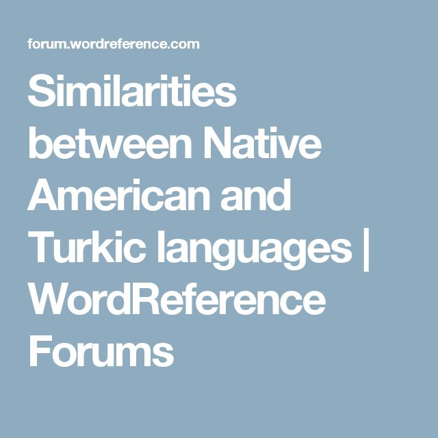 Similarities between Native American and Turkic languages | WordReference Forums