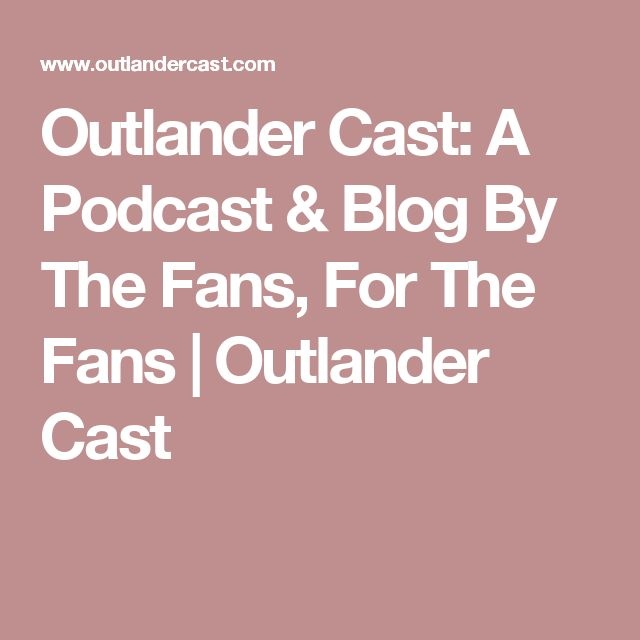 Outlander Cast: A Podcast & Blog By The Fans, For The Fans | Outlander Cast