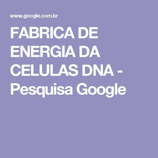 FABRICA DE ENERGIA DA CELULAS DNA - Pesquisa Google
