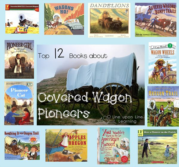 Top 12 Best Picture Books about Covered Wagon Pioneers | Line upon Line Learning blog www.RebeccaReid.com