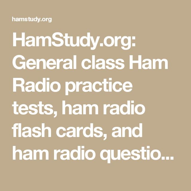 HamStudy.org: General class Ham Radio practice tests, ham radio flash cards, and ham radio question pool.