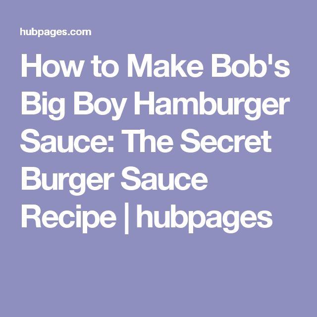 How to Make Bob's Big Boy Hamburger Sauce: The Secret Burger Sauce Recipe | hubpages