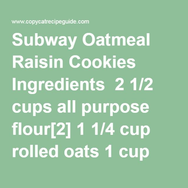 Subway Oatmeal Raisin Cookies Ingredients  2 1/2 cups all purpose flour[2] 1 1/4 cup rolled oats 1 cup granulated white sugar 3/4 cup brown sugar, packed 1/2 cup margarine[3] 1/2 cup raisins 1/3 cup shredded coconut 1/4 cup whole milk 2 eggs[4] 1 tablespoon ground cinnamon 1/2 teaspoon ground cloves 1 tablespoon vanilla extract 1 teaspoon baking soda 1/2 teaspoon salt Subway Oatmeal Raisin Cookies Recipe  Heat the oven to 350 degrees Fahrenheit In a large bowl, beat together the butter…