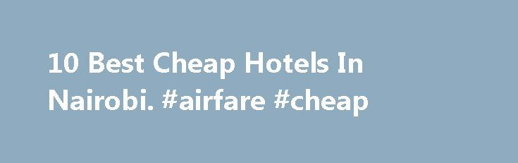 10 Best Cheap Hotels In Nairobi. #airfare #cheap http://travels.remmont.com/10-best-cheap-hotels-in-nairobi-airfare-cheap/  #cheapest hotel prices # Hotel types Budget Nairobi Hotels Accommodation If you're travelling to Nairobi on a tight budget whether on holiday or a quick city break, Hotels.com can help you get the lowest price hotel in Nairobi, Kenya. Most... Read moreThe post 10 Best Cheap Hotels In Nairobi. #airfare #cheap appeared first on Travels.