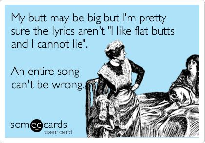 exactly!: My Life, Big Butts, Flats Butts, So True, Funny Quotes, So Funny, Big Booty, True Stories, Entir Songs