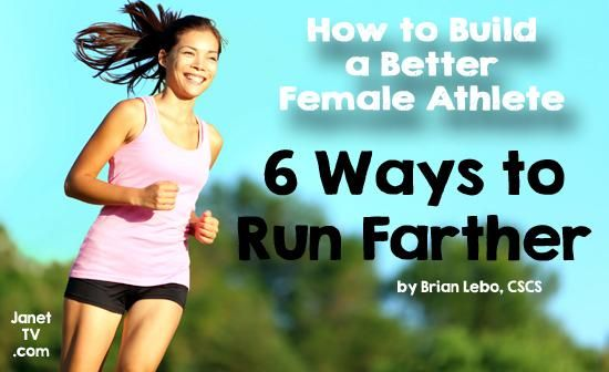 Build a Better Female Athlete: 6 Ways to Run Farther | JanetTV