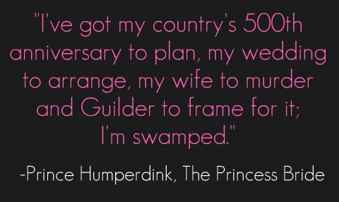 Prince Humperdink is too busy for your foolishness.  He also happens to be my favorite character for reasons unknown.