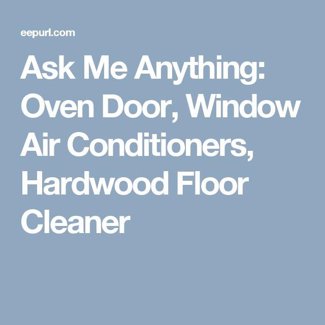 Ask Me Anything: Oven Door, Window Air Conditioners, Hardwood Floor Cleaner