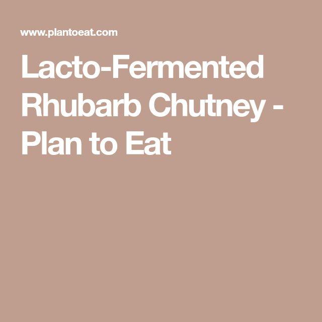 Lacto-Fermented Rhubarb Chutney - Plan to Eat