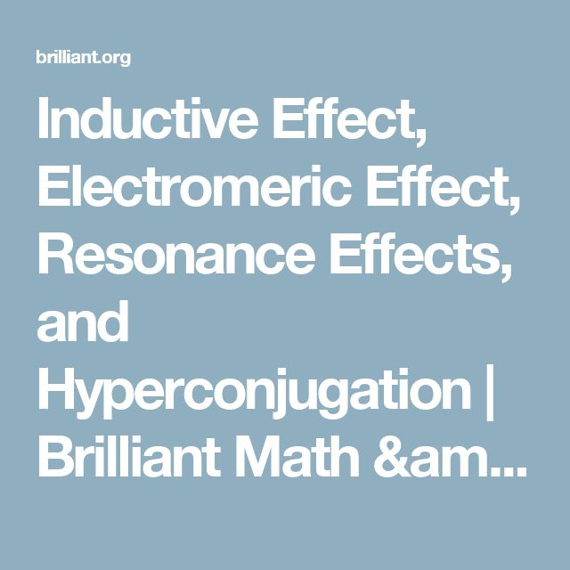 Inductive Effect, Electromeric Effect, Resonance Effects, and Hyperconjugation | Brilliant Math & Science Wiki