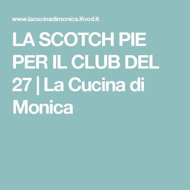 LA SCOTCH PIE PER IL CLUB DEL 27 | La Cucina di Monica