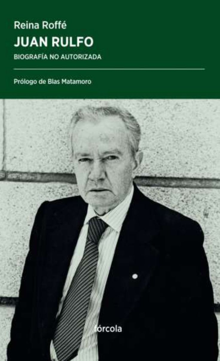 Juan Rulfo : biografía no autorizada / Reina Roffé ; prólogo de Blas Matamoro