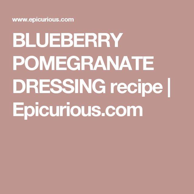 BLUEBERRY POMEGRANATE DRESSING recipe | Epicurious.com