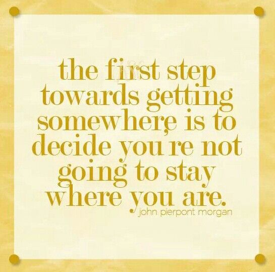 """If You Re Not First You Re Last Quote: """"The First Step Towards Getting Somewhere Is To Decide You"""