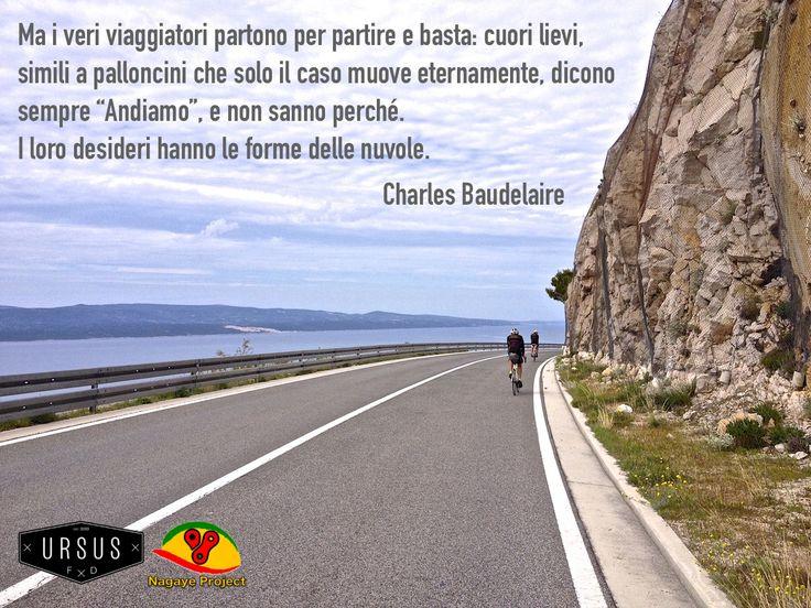"""Ma i veri viaggiatori partono per partire e basta: cuori lievi, simili a palloncini che solo il caso muove eternamente, dicono sempre """"Andiamo"""", e non sanno perchè. I loro desideri hanno le forme delle nuvole. Charles Baudelaire"""