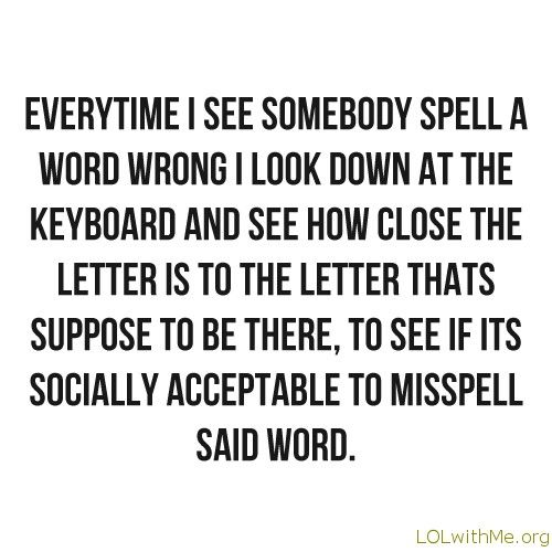 i have to admit...Thoughts, Time, Laugh, Quotes, Spelling, Funny Stuff, So True, True Stories, Grammar